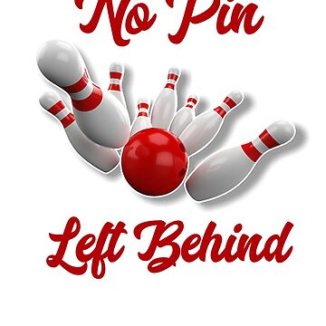 Funny Bowling No Pin Left Behind Funny Bowling League Pun Gift Bowler by CheerfulDesigns
