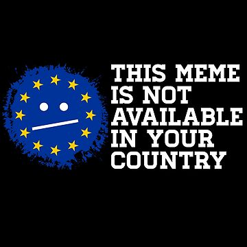 This meme is not available in your country! EU bans memes! by ezyassine