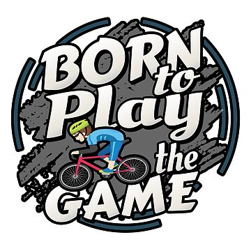 Born to Play the Game Bike Riding by TruBru