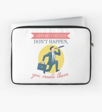 opportunities dont happen you create them Laptop Sleeve