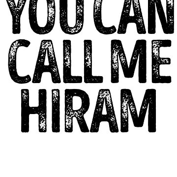 You Can Call Me Hiram - Cool Custom Birthday Names by kobiwabx