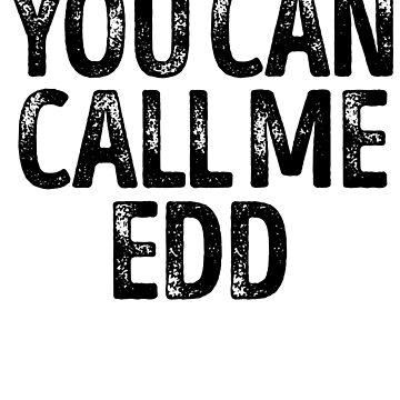 You Can Call Me Edd - Cool Custom Birthday Names by kobiwabx