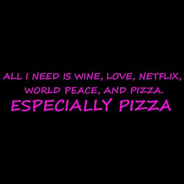 ALL I NEED IS PIZZA by Time2Transcend
