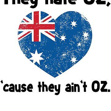 Funny Australia Shirt - Australian Flag Shirt - Australia Day Shirt - They Hate Oz 'Cause They Ain't Oz  by Galvanized