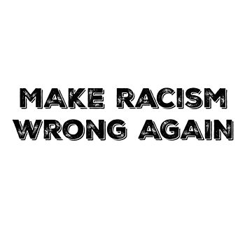 Make Racism Wrong Again Anti Trump Political Protest Funny Design by mrkprints