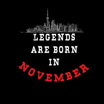 LEGENDS are born in NOVEMBER ( PREMIUM BIRTHDAY GIFT ) LOOK AWESOME by Fawad4real