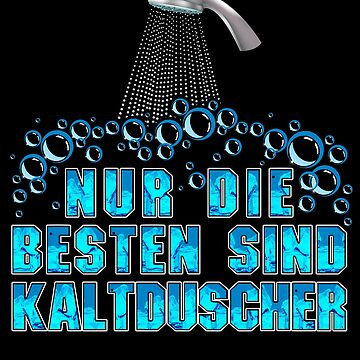 Only the best are Kaltduscher - funny saying by HumbaHarry