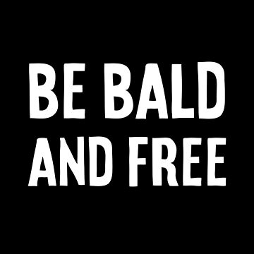 BE BALD AND FREE Day  by TheMinimalist