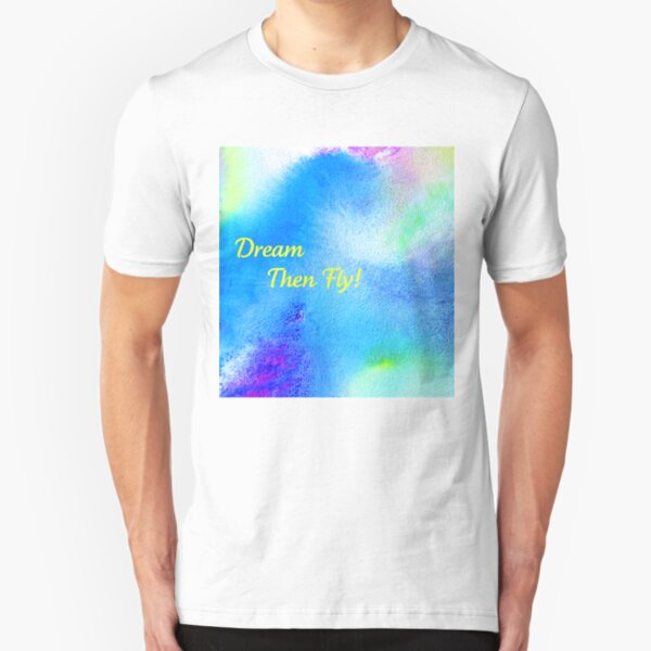 Dream...then fly tee! Slim Fit T-Shirt