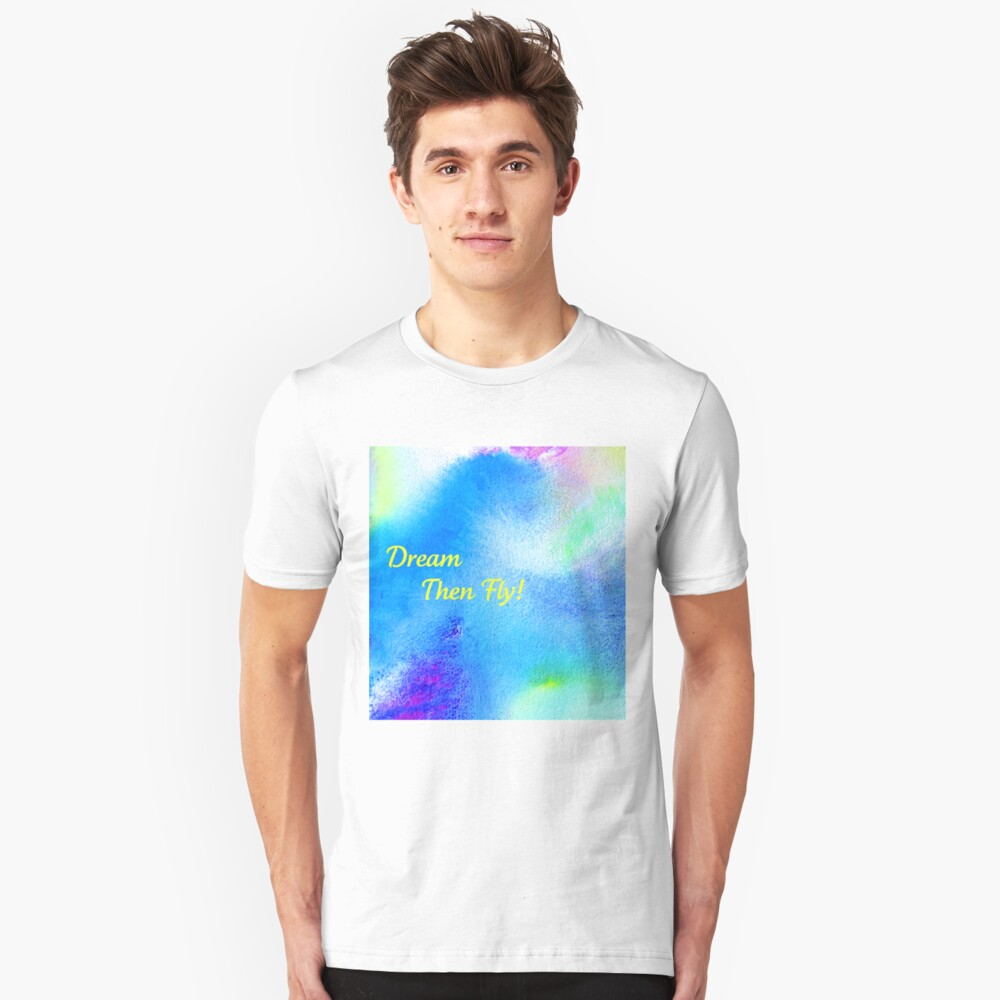 Dream...then fly tee! Unisex T-Shirt Front