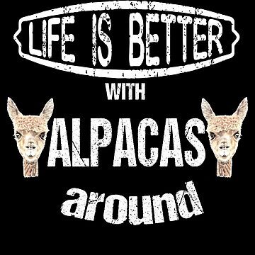 Life is Better with Alpacas Around by LarkDesigns