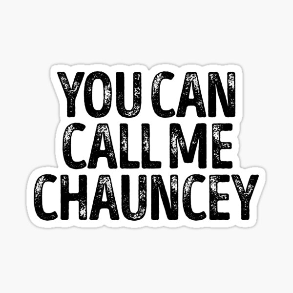 You Can Call Me Chauncey - Cool Custom Birthday Names Sticker