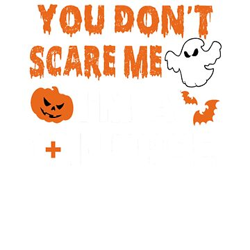 You Don't Scare Me I'm A Nurse T-shirt Halloween by RithaMatch