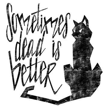 Sometimes Dead is Better by artisthasnoname