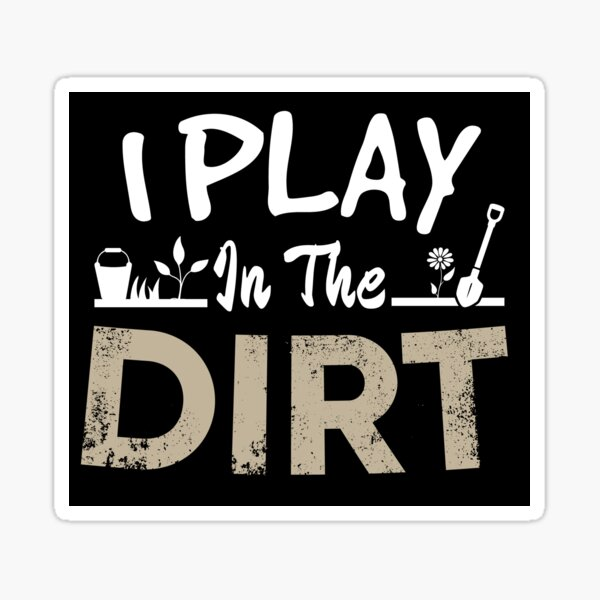 I Play In The Dirt Sticker