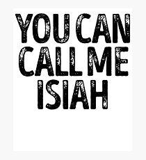 You Can Call Me Isiah - Cool Custom Birthday Names Photographic Print
