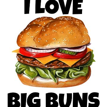 I Love Big Buns  by fantasticdesign