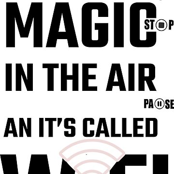 There's Magic In The Air and It's Called WiFi T Shirt || Music || funny||motivational t-shirt  by kartickdutta101