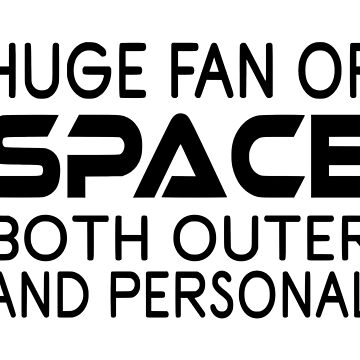 Huge Fan Of Space Both Outer And Personal by coolfuntees