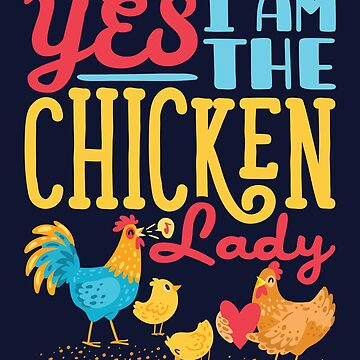 Yes I Am The Chicken Lady by jaygo