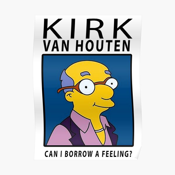 Kirk Van Houten - Can i borrow a feeling? Poster