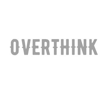 Hold on let me overthink this by goodtogotees