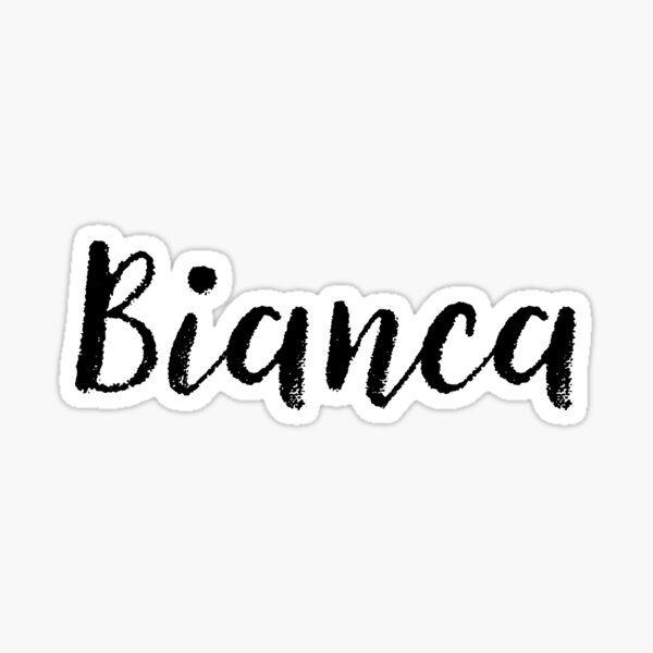 Bianca - Girl Names For Wives Daughters Stickers Tees Sticker