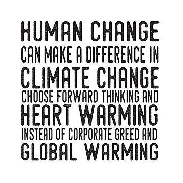 Human Change Can Make a Difference in Climate Change by jitterfly