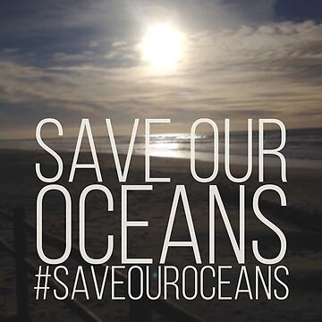 SAVE OUR OCEANS W by Locan