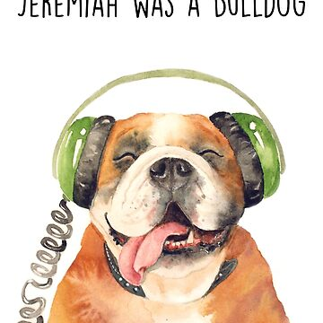 Jeremiah Was a Bulldog by Artsez