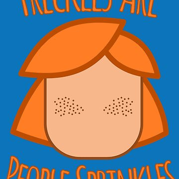 Freckles Are People Sprinkles by WhoIsJohnMalt