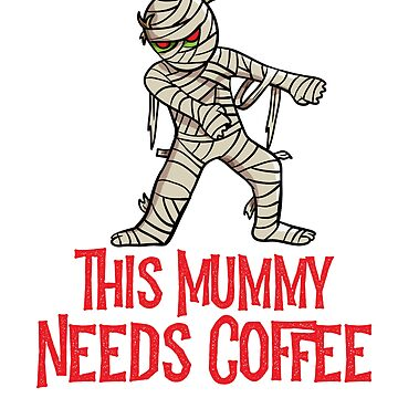 Halloween Funny This Mummy Needs Coffee T-Shirt by SpoonKirk