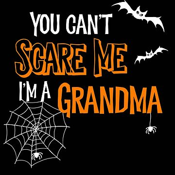 Halloween You Can't Scare Me I'm a Grandma by SpoonKirk