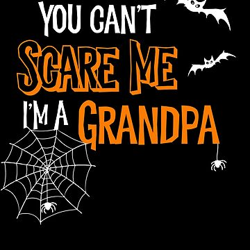 Halloween You Can't Scare Me I'm a Grandpa by SpoonKirk