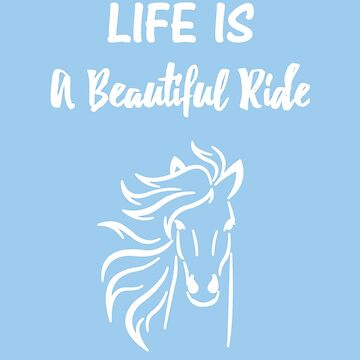 Life is a beautiful ride by miniverdesigns