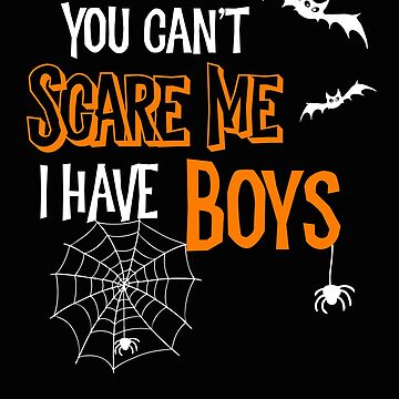 Halloween You Can't Scare Me I Have Boys by SpoonKirk
