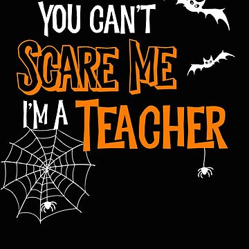 Halloween You Can't Scare Me I'm a Teacher by SpoonKirk