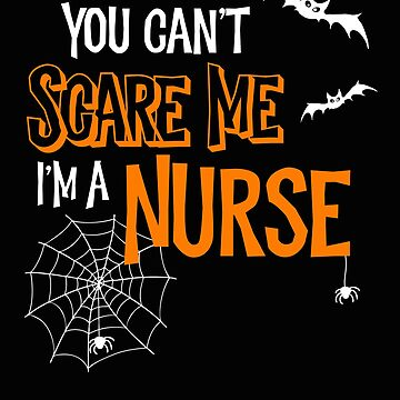 Halloween You Can't Scare Me I'm a Nurse by SpoonKirk