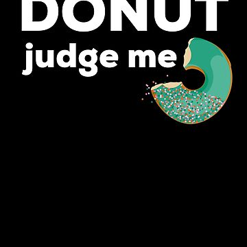 Donut Judge Me Funny Pun for Exercising and Dieting by SpoonKirk