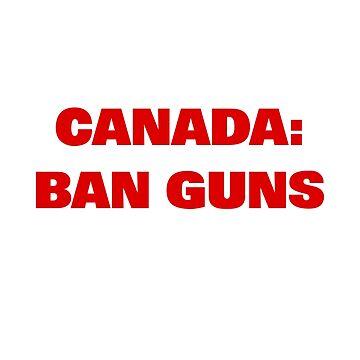 Canada Ban Guns Anti-Violence Bold Text by TinyStarCanada