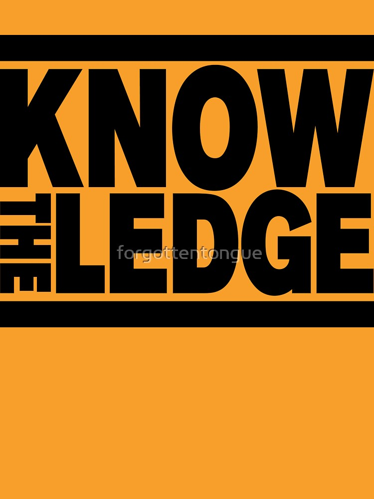 KNOW THE LEDGE by forgottentongue
