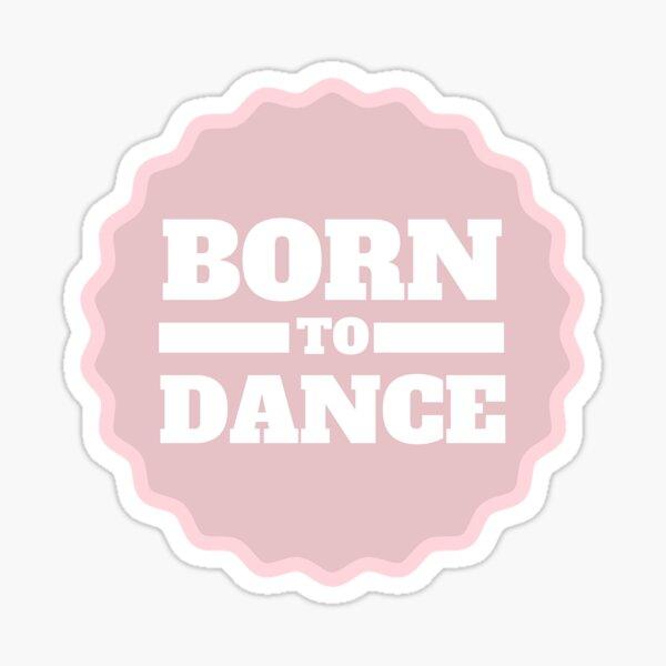 Born To Dance on Dancer Pink Sticker