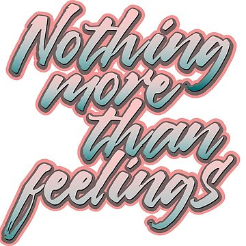 Nothing more than feelings by portokalis