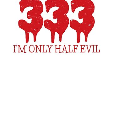 333 I'm Only Half Evil 666 Funny Halloween by ZippyThread