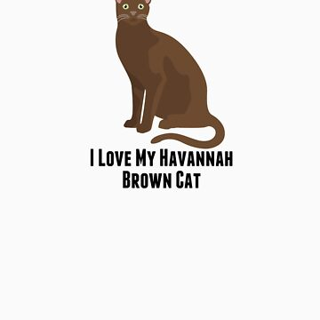 I Love My Havannah Brown Cat by rodie9cooper6