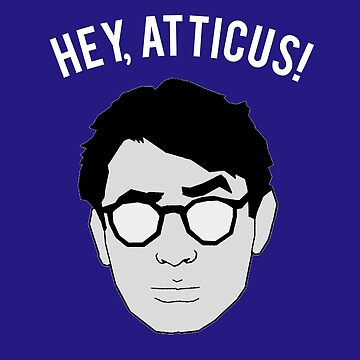 HEY, ATTICUS! by MelanixStyles