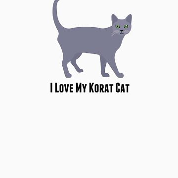 I Love My Korat Cat by rodie9cooper6