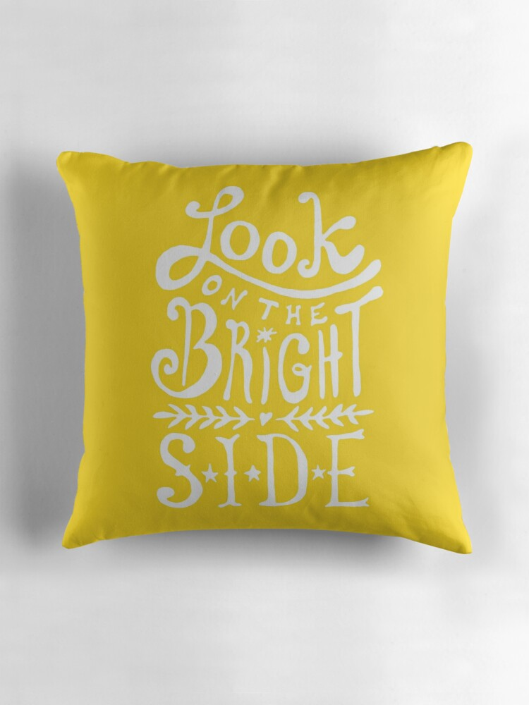 Quot Look On The Bright Side Quot Throw Pillows By Theloveshop