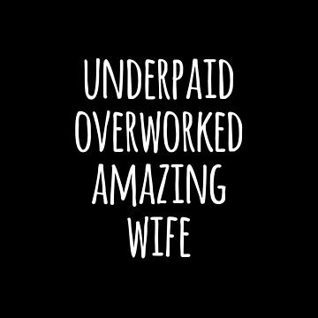 Underpaid Overworked Amazing Wife by teesaurus
