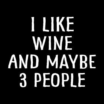 I Like Wine and Maybe 3 People by teesaurus